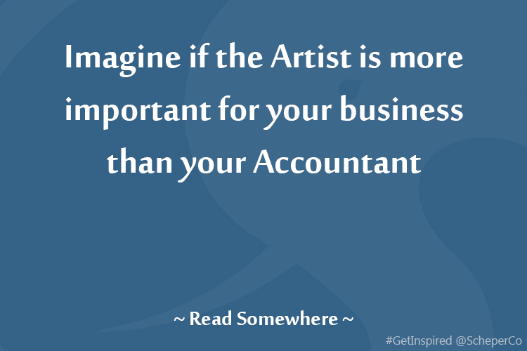 Imagine if the Artist is more important for your business than your Accountant